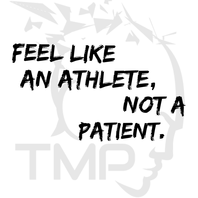feel like an athlete. not a patient