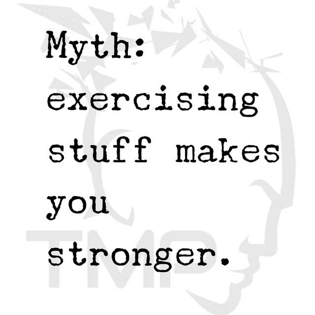 myth-exercising stuff makes you stronger