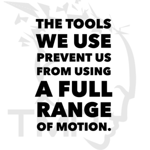 range of motion is limited by tools