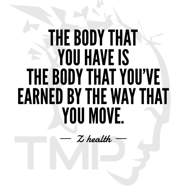 the body that you have is the body that you've earned by the way that you move.