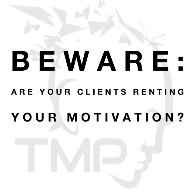don't let your clients rent your motivation