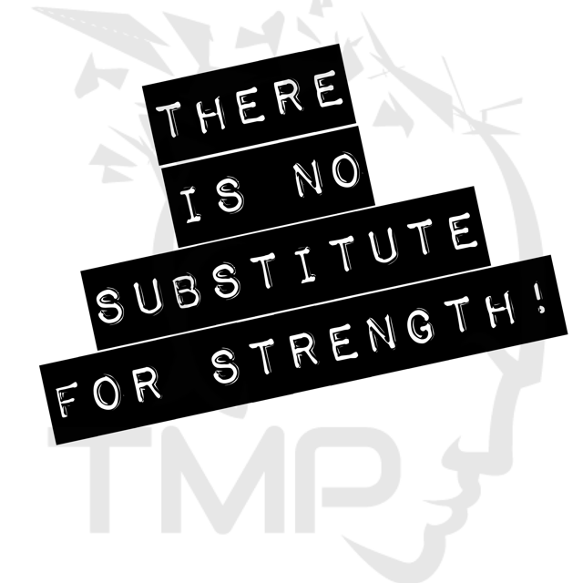 there is no substitute for strength