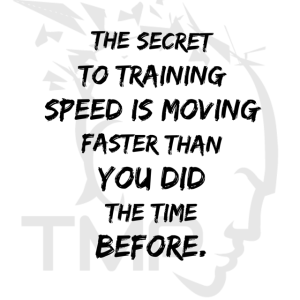 to train speed you have to move faster than the time before