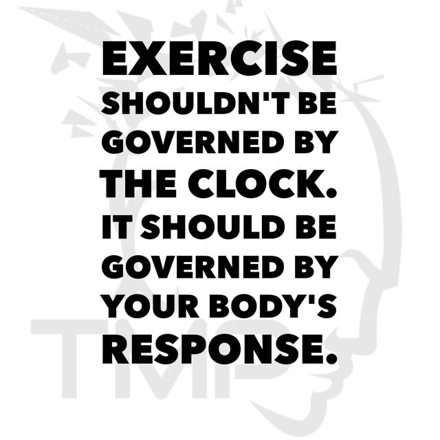 exercise should not be governed by a clock