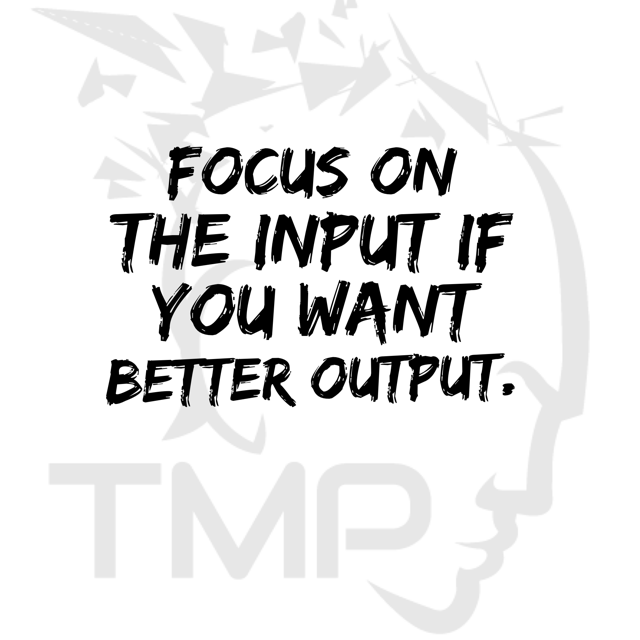 focus on the input if you want better output