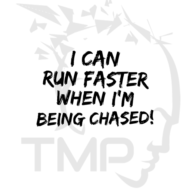 i can run faster when I'm being chased
