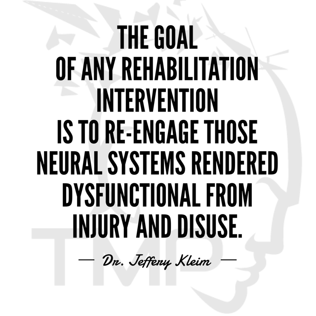 reengage the neural systems rendered dysfunctional from injury and disuse