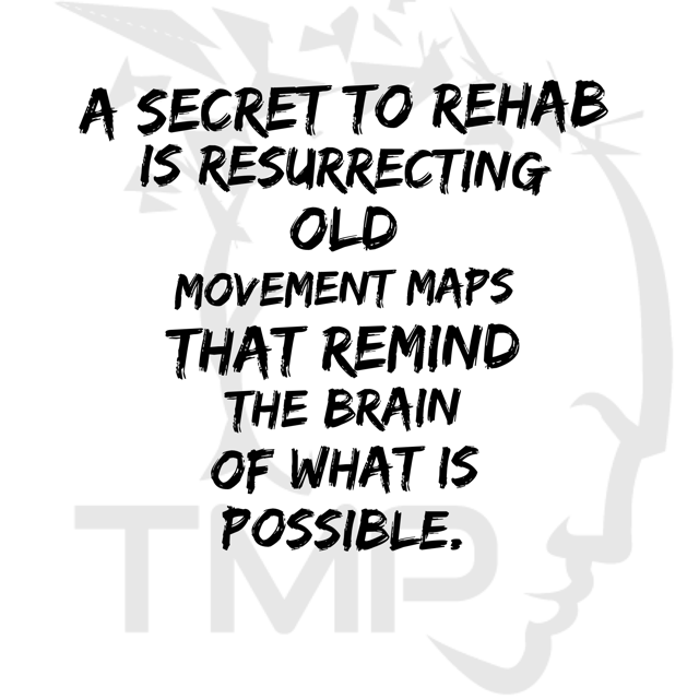secret to rehab is resurrecting old movment maps