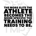 the more elite the athelete becomes the more specific the training needs to be