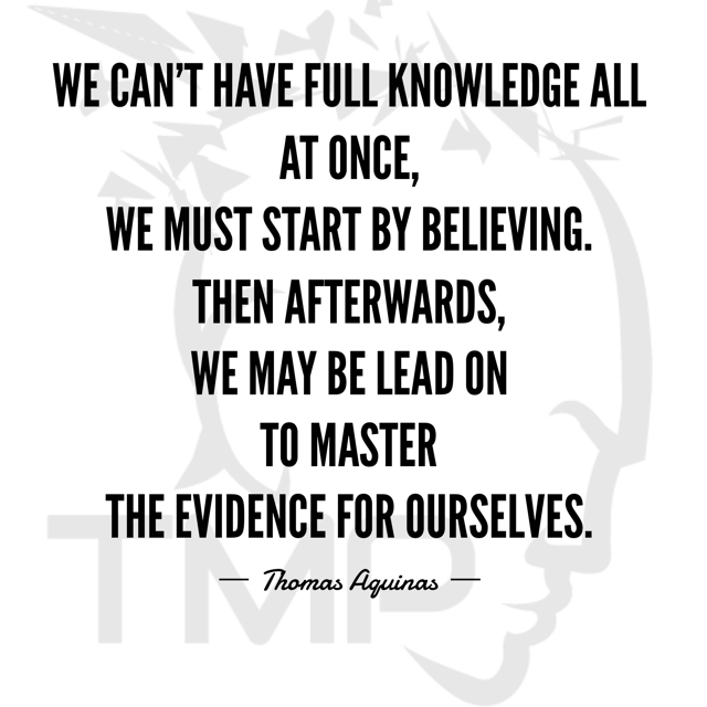 we can't have full knowledge all at once, we must start with believing