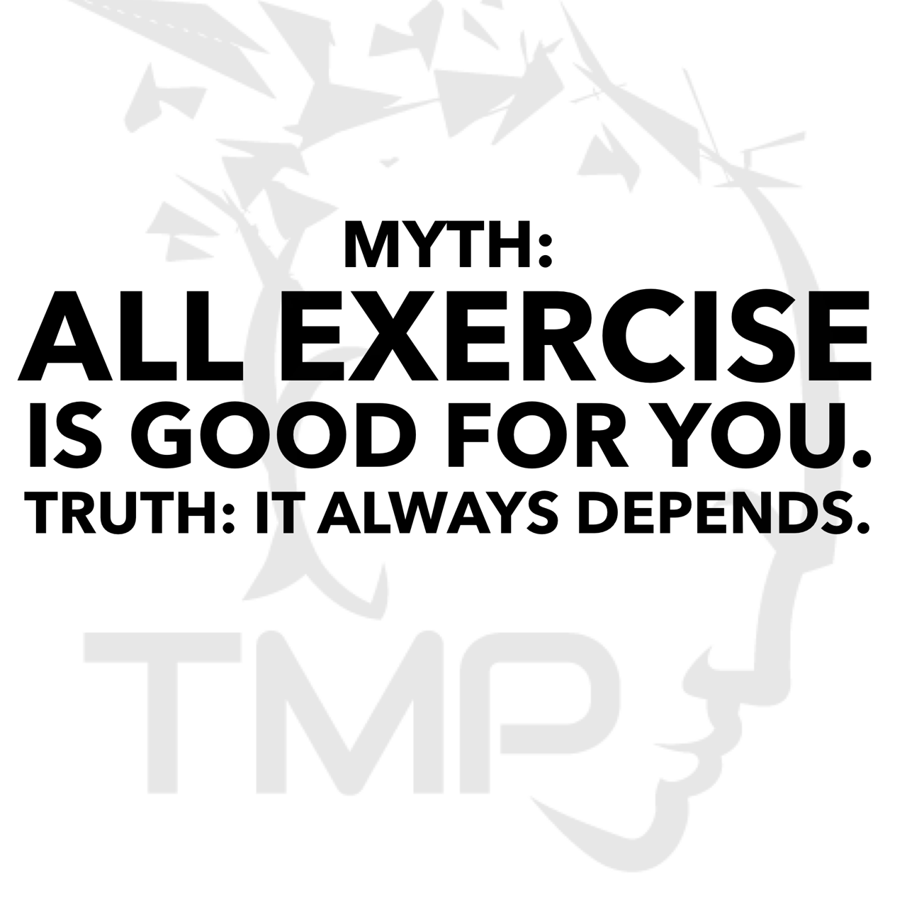 myth- all exercise is good for you. truth - it always depends.